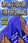 Capital Structure and Firm Performance by Arvin Ghosh (Paperback, 2012)