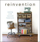 Reinvention: Sewing with Rescued Materials by Maya Donenfeld (Hardback, 2012)