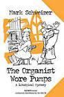 The Organist Wore Pumps by Mark Schweizer (Paperback, 2010)