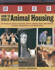 How to Build Animal Housing: 60 Plans for Coops, Hutches, Barns, Sheds, Pens, Nest Boxes, Feeders, Staunchions and Much More by Carol Ekarius (Paperback, 2004)
