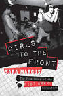 Girls to the Front: The True Story of the Riot Grrrl Revolution by Sara Marcus (Paperback, 2010)