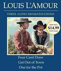 Four Card Draw/Get Out of Town/One for the Pot by Louis L'Amour (CD-Audio, 2009)