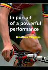 In Pursuit of a Powerful Performance by Jonathan Wiggins (Paperback, 2010)