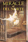 Miracle at del Norte by Robert M Brunelle (Hardback, 2010)