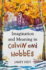 Imagination and Meaning in Calvin and Hobbes by Jamey Heit (Paperback, 2012)