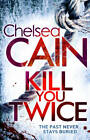 Kill You Twice by Chelsea Cain (Paperback, 2013)