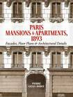 Paris Mansions and Apartments 1893: Facades, Floor Plans and Architectural Details by Pierre Gelis-Didot (Paperback, 2010)