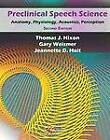 Preclinical Speech Science: Anatomy, Physiology, Acoustics, and Perception by Jeannette D. Hoit, Thomas J. Hixon, Gary Weismer (Hardback, 2013)
