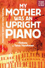 My Mother Was An Upright Piano: Fictions by Tania Hershman by Tania Hershman (Paperback, 2012)