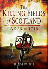 Killing Fields of Scotland: AD83 to 1746 by R. J. M. Pugh (Hardback, 2012)