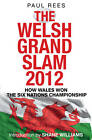 The Welsh Grand Slam 2012: How Wales Won the Six Nations Championship by Paul Rees (Paperback, 2012)