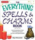 The Everything Spells and Charms Book: Cast Spells That Will Bring You Love, Success, Good Health, and More by Skye Alexander (Paperback, 2008)