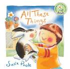 All These Things: Based on 1 Corinthians 13:4-7 by Susie Poole (Board book, 2006)
