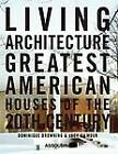 Living Architecture: Greatest American Houses of the 20th Century by Dominique Browning (Hardback, 2010)