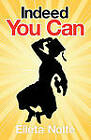 Indeed You Can: A True Story Edged in Humor to Inspire All Ages to Rush Forward with Arms Outstretched and Embrace Life by Elleta Nolte (Paperback, 2011)