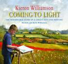 Kieron Williamson: Coming To Light by Keith Williamson, Michelle Wiliamson (Hardback, 2012)