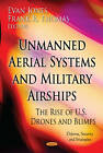 Unmanned Aerial Systems and Military Airships: The Rise of U.S. Drones and Blimps by Nova Science Publishers Inc (Hardback, 2012)