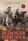 In Danger Every Hour: A Civil War Novel by Charles Causey (Paperback, 2010)