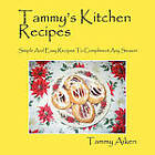 Tammy's Kitchen Recipes: Simple and Easy Recipes to Compliment Any Season by Tammy Aiken (Paperback / softback, 2011)
