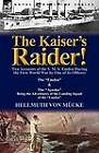 The Kaiser's Raider! Two Accounts of the S. M. S. Emden During the First World War by One of Its Officers: The Emden & the Ayesha Being the Advent by Hellmuth Von M Cke, Hellmuth Von Mucke (Paperback / softback, 2012)