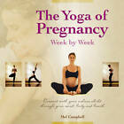 The Yoga of Pregnancy Week by Week: Connect with Your Unborn Child Through the Mind Body and Breath by Mel Campbell (Paperback, 2012)