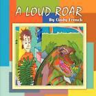 A Loud Roar by Cindy French (Paperback / softback, 2012)