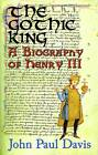 The Gothic King  -  a Biography of Henry III by John Paul Davis (Paperback, 2013)