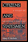 Citizens and Statesmen: A Study of Aristotle's  Politics by Mary P. Nichols (Paperback, 1991)