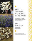 The Chinese Medicinal Herb Farm: A Cultivator's Guide to Small-scale Organic Herb Production by Peg Schafer (Paperback, 2012)