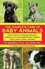The Complete Care of Baby Animals: Expert Advice on Raising Orphaned, Adopted, or Newly Bought Kittens, Puppies, Foals, Lambs, Chicks, and More by C E Spaulding, Jackie Clay (Paperback / softback, 2011)