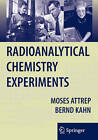 Radioanalytical Chemistry Experiments by Moses Attrep, Bernd Kahn (Paperback, 2010)