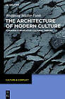 The Architecture of Modern Culture: Towards a Narrative Cultural Theory by Wolfgang Muller-Funk (Hardback, 2012)