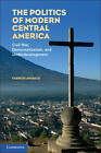 The Politics of Modern Central America: Civil War, Democratization, and Underdevelopment by Fabrice E. Lehoucq (Paperback, 2012)