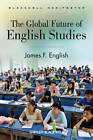 The Global Future of English Studies by James F. English (Hardback, 2012)