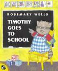 Timothy Goes to School by Rosemary Wells (Paperback, 2000)