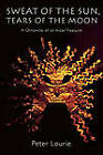 Sweat of the Sun, Tears of the Moon: A Chronicle of an Incan Treasure by Peter Lourie (Paperback, 1998)