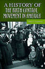 A History of the Birth Control Movement in America by Peter C. Engelman (Hardback, 2011)