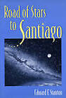 Road of Stars to Santiago by Edward F. Stanton (Hardback, 1994)