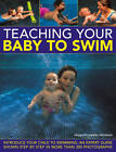Teaching Your Baby to Swim: Introduce Your Child to Swimming : an Expert Guide Shown Step by Step in More Than 200 Photographs by Francoise Barbira Freedman (Hardback, 2012)