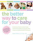 The Better Way to Care for Your Baby: A Week-by-Week Illustrated Guide to Parenting and Protecting Your Child Using the Latest and Safest Techniques by Robin Weiss (Paperback, 2010)