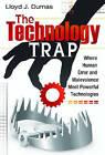 The Technology Trap: Where Human Error and Malevolence Meet Powerful Technologies by Lloyd J. Dumas (Hardback, 2010)