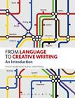 From Language to Creative Writing: An Introduction by Philip Seargeant, Bill Greenwell (Paperback, 2013)