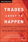 Trades About to Happen: A Modern Adaptation of the Wyckoff Method by David H. Weis (Hardback, 2013)