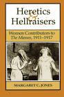 Heretics & Hellraisers: Women Contributors to the Masses, 1911-1917 by Margaret C. Jones (Paperback, 1993)