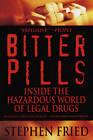 Bitter Pills: Inside the Hazardous World of Legal Drugs by Stephen Fried (Paperback, 1999)