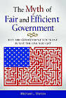 The Myth of Fair and Efficient Government: Why the Government You Want is Not the One You Get by Michael L. Marlow (Hardback, 2011)