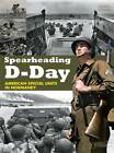 Spearheading D-day: American Special Units in Normandy by Jonathan Gawne (Paperback, 2011)