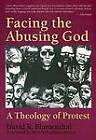 Facing the Abusing God: Theology of Protest by David R. Blumenthal (Paperback, 1993)
