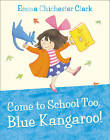 Come to School Too, Blue Kangaroo! by Emma Chichester Clark (Paperback, 2013)