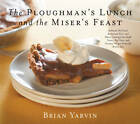 Ploughman's Lunch and the Miser's Feast: Authentic Pub Food, Restaurant Fare, and Home Cooking from Small Towns, Big Cities, and Country Villages Across the British Isles by Brian Yarvin (Hardback, 2012)